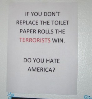 If you don\'t replace the toilet paper rolles the TERRORISTS win