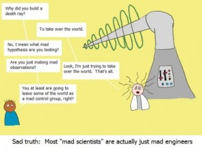 sad truth – most mad scientists are actually just mad engineers