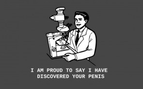 I am proud to say I have discovered your penis