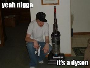 yeah nigga – it's a dyson