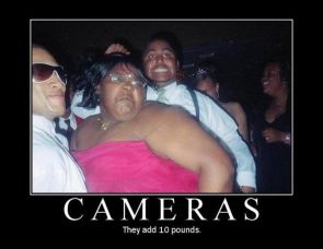 cameras – they add 10 pounds