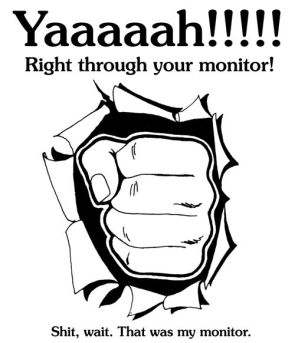 YAAAAAAAAH Right through your monitor