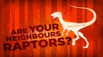 are your neighbours raptors
