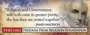 james madison – religion and government will both exist in greater purity, the less they are mixed together