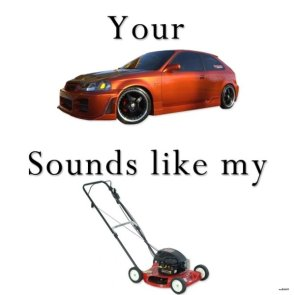 your car sounds like my lawn mower