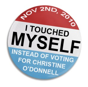 I touched myself instead of voting for christine o'donnell