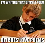 I'm writing that bitch a poem