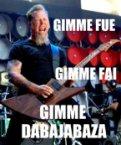 gimme fue gimme fai gimme dabajabaza
