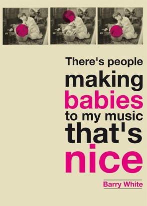 people making babies to my music