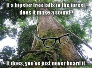 if a hipster tree falls in the forest