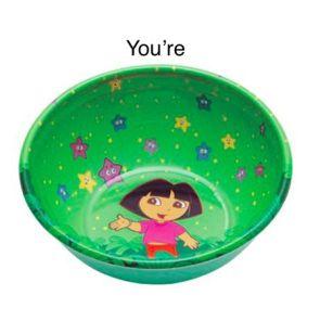 you're a dora bowl