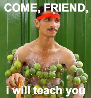 come friend, I will teach you