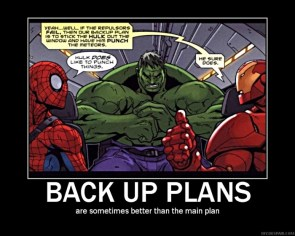 back up plans are sometimes better than the main plan