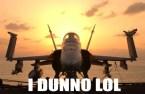 I dunno jet