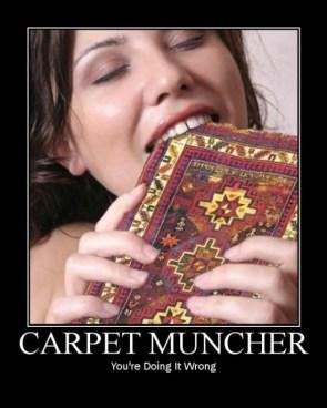 carpet muncher – you\'re doing it wrong