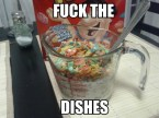fuck the dishes