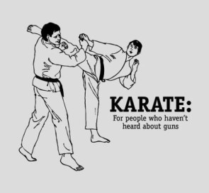 karate – for people that haven't heard about guns