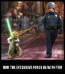 may the excessive force be with you