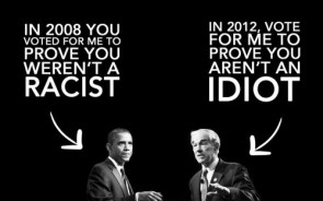 2008 proved you were not racist – 2012 prove you are not an idiot