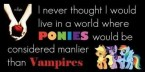 Ponies are considered manlier than Vampires