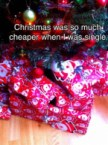christmas was so much cheaper when I was single