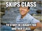 skips class to study in library for another class