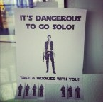 its dangerous to go solo – tak ea wookiee with you