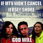 if mtv wont cancel jersey shore god will