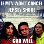 if mtv wont cancel jersey shore god will