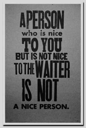 a person who is not nice to the waiter is not a nice person