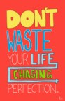 dont waste your life chasing perfection