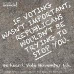 if voting wasnt important, republicans wouldnt be trying to stop you