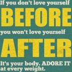 if you dont love yourself before you wont love yourself after