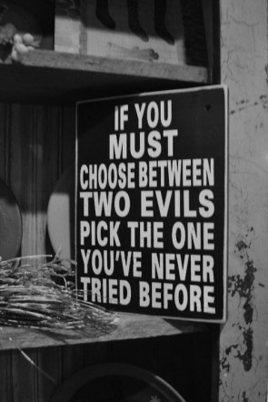 if you must choose between two evils pick the one you've never tried before