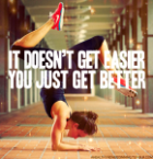 it doesnt get easier you just get better