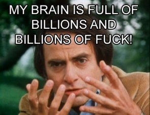 my brain is full of billions and billions of fuck