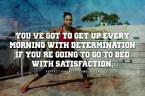 youve got to get up every morning with determination