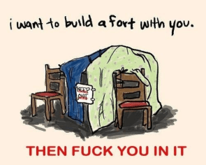 I want to build a fort with you then fuck you in it
