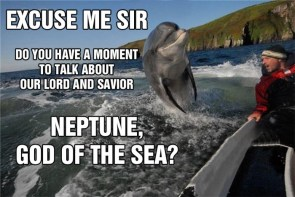 excuse me sir, do you have a moment to talk about our lord and savior, NEPTUNE, GOD OF THE SEA