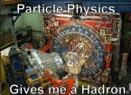 particle physics give me a hadron