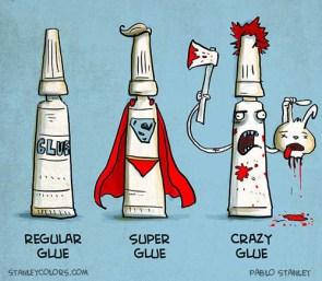 regular glue, super glue, crazy glue