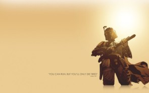 you can run, but you'll only die tired – boba fett – star wars quote