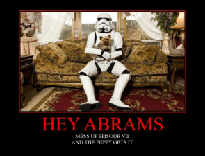 hey abrams – mess up episode 7 and the puppy gets it