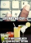 life has no ctrl-z, but it does come with a clear history option