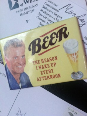 beer – the reason I wak eup every afternoon