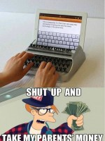 shut up and take my parents money.jpg