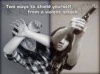 two ways to shield yourself from a violent attack