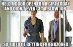 held a door – fucking friendzoned