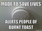 made to save lives – alerts people of burnt toast