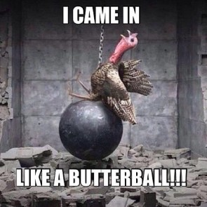 I came in like a butterball